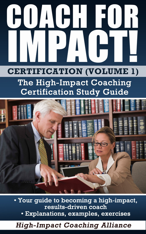 Coach for Impact - an introduction to high-impact, ethically-grounded coaching certification, volume 1